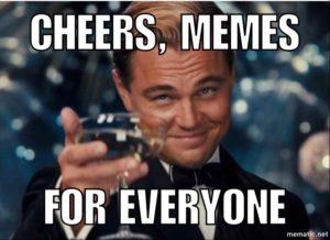 "Memes : Meme of Leonardo DiCaprio toasting saying, ""CHEERS, MEMES FOR EVERYONE"""