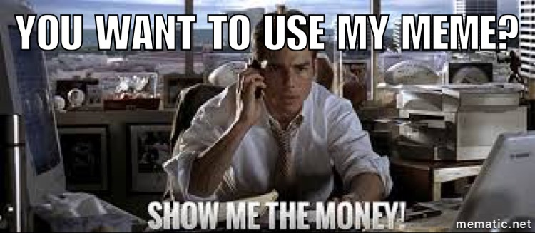 """Meme of Jerry McGuire on the phone with the text, """"YOU WANT TO USE MY MEME? SHOW ME THE MONEY!"""""""
